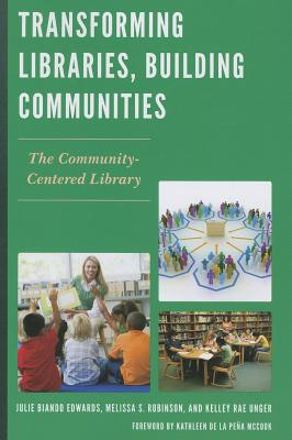 Transforming Libraries, Building Communities By Edwards, Julie Biando/ Rauseo, Melissa S./ Unger, Kelley Rae